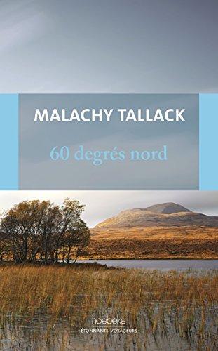 60 degrés Nord: Mon tour du monde pour trouver mon «chez-moi» (Etonnants voyageurs) PDF Books