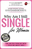 Why Am I Still Single. For Women: The Truth I Wish My Mum Told Me About Men
