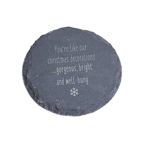 'Your Like Our Christmas Decorations.Gorgeous, Bright and Well-Hung', Slate Coaster