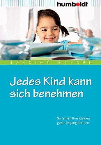 Jedes Kind kann sich benehmen: So lernen Ihre Kleinen gute Umgangsformen (humboldt - Eltern & Kind)
