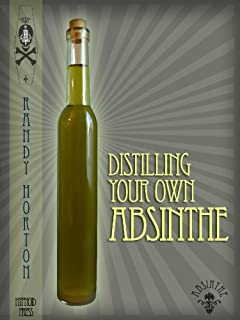 Distilling Your Own Absinthe (Home Distilling Book 1)