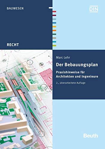 Der Bebauungsplan: Praxishinweise für Architekten und Ingenieure (Beuth Recht)