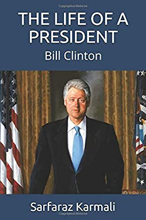 The Life of a President: Bill Clinton