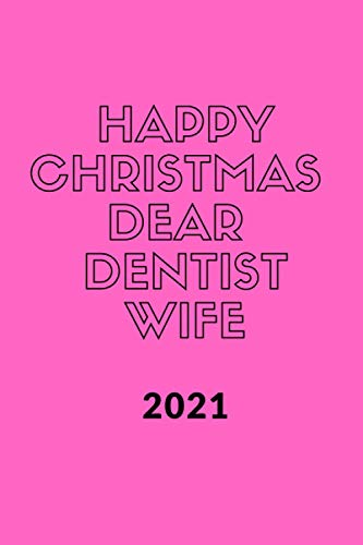 Happy new year 2021 to my Dear Dentist Wife , Funny & best new year Wife Gift & planner .: Christmas Gift planner for Wife to share her love , ... , 110 pages / 6*9 soft cover Matte Finish .
