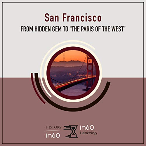 """San Francisco: From Hidden Gem to """"the Paris of the West"""" audiobook cover art"""