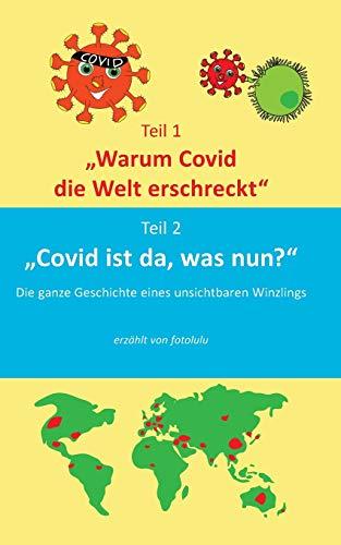 Warum Covid die Welt erschreckt & Covid ist da, was nun?: Die Geschichte eines unsichbaren Winzlings