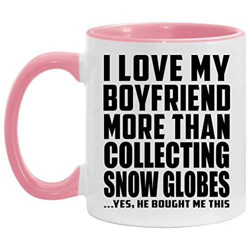 I Love My Boyfriend More Than Collecting Snow Globes - 11oz Accent Mug Pink Kaffeebecher 325ml Rosa Keramik-Teetasse - Geschenk zum Geburtstag Jahrestag Weihnachten Valentinstag