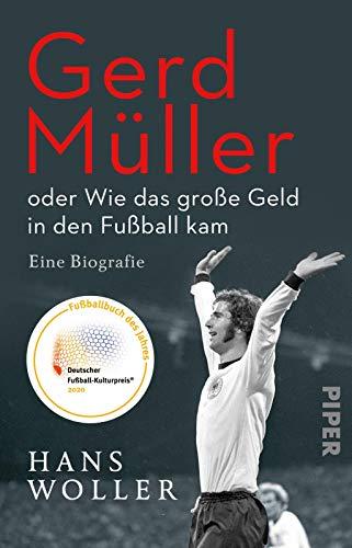 Gerd Müller: oder Wie das große Geld in den Fußball kam: Eine Biografie | Fußballbuch des Jahres 2020