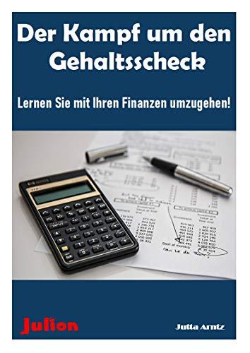 Der Kampf um den Gehaltsscheck: Lernen Sie mit Ihren Finanzen umzugehen!