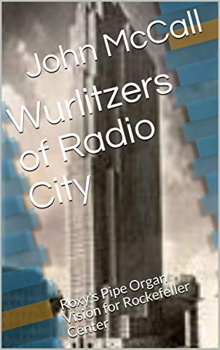 Wurlitzers of Radio City: Roxy's Pipe Organ Vision for Rockefeller Center (English Edition)