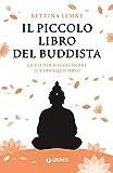 Il piccolo libro del buddista: La via per raggiungere il...