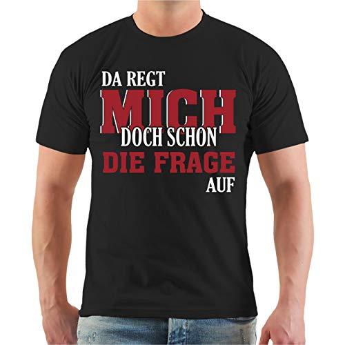 Männer und Herren T-Shirt Da REGT Mich Schon die Frage auf ! Größe S - 8XL