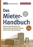 Das Mieter-Handbuch: Mietvertrag, Nebenkosten, Modernisierung, Mietminderung, Kündigung: Mietvertrag, Nebenkosten, Modernisierung, Mietminderung, Mieterhöhung, Kündigung