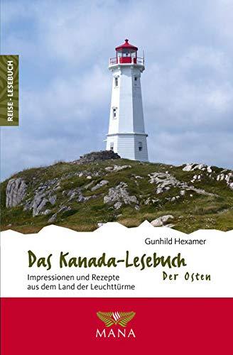 Das Kanada-Lesebuch – Der Osten: Impressionen und Rezepte aus dem Land der Leuchttürme (Reise-Lesebuch: Reiseführer für alle Sinne)