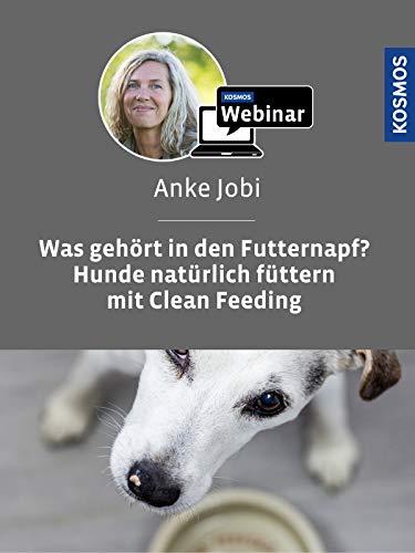 Was gehört in den Futternapf? - Hunde natürlich füttern mit Clean Feeding. Mit Anke Jobi