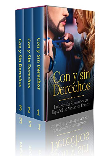 Con y sin Derechos (Oferta Especial 3 Libros en 1) : La Colección Completa de Libros de Novelas Románticas en Español. Una Novela Romántica en Español de Mercedes Franco