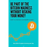 Be part of the Bitcoin madness without risking your money: It's EASY to understand and EASIER to apply (English Edition)
