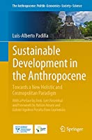 Sustainable Development in the Anthropocene: Towards a New Holistic and Cosmopolitan Paradigm (The Anthropocene: Politik—Economics—Society—Science)