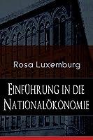 Einfuehrung in die Nationaloekonomie: Was ist Nationaloekonomie? + Wirtschaftsgeschichtliches + Die Warenproduktion + Lohnarbeit + Die Tendenzen der kapitalistischen Wirtschaft