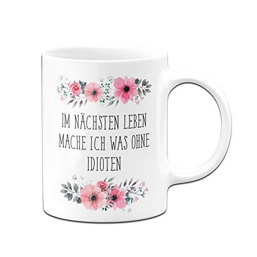Tassenbrennrei Tasse mit Spruch Im nächsten Leben Mache ich was ohne Idioten - Kaffetasse Blumig lustig - Spülmaschinenfest (Weiß)