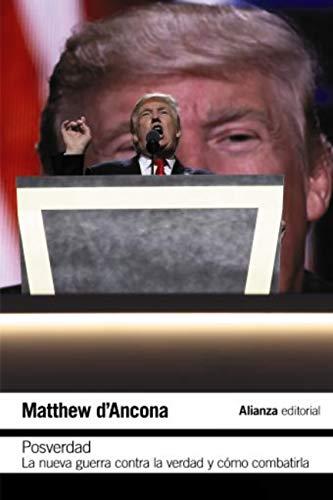 Posverdad: La nueva guerra en torno a la verdad y cómo contraatacar (El libro...