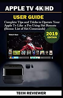 APPLE TV 4K   HD USER GUIDE: Complete Tips and Tricks to Operate Your Apple TV Like A Pro Using Siri Remote (Bonus: List of Siri Commands)