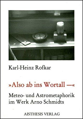 Also ab in Wortall: Meteo- und Astrometaphorik im Werk Arno Schmidts. Analekten für eine lexikographische Anthologie
