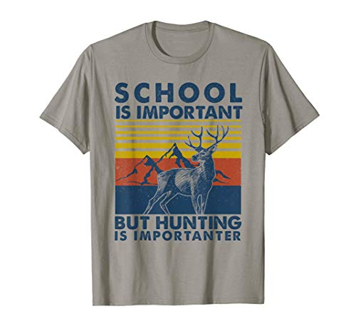 School Is Important But Hunting Is Importanter Deer Hunting T-Shirt