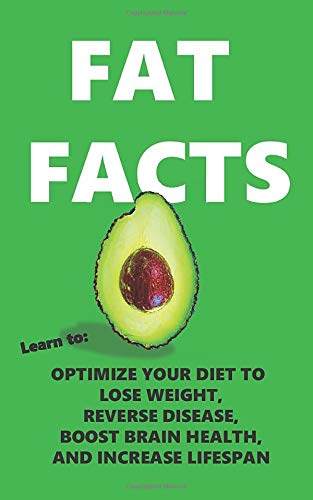 FAT FACTS: OPTIMIZE YOUR ATKINS, GLYCEMIC INDEX, LOW-CARB, KETO or PALEO DIET to LOSE WEIGHT, REVERSE DISEASE, BOOST BRAIN HEALTH, and INCREASE LIFESPAN