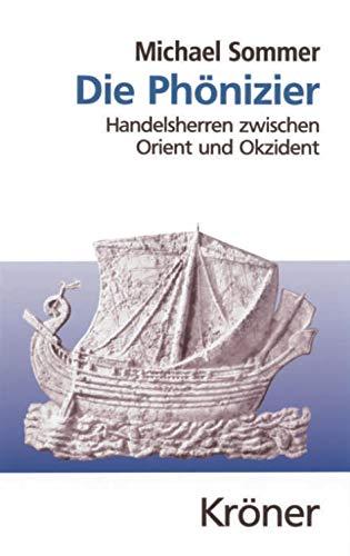 Die Phönizier: Handelsherren zwischen Orient und Okzident (Kröners Taschenausgaben (KTA))