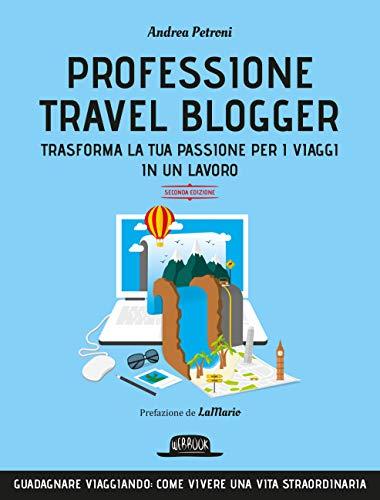 Professione travel blogger: Trasforma la tua passione per i viaggi in un lavoro