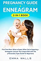 Pregnancy Guide and Enneagram 2-in-1 Book: First-Time Mom: What to Expect When You're Expecting + Enneagram: Uncover Your Unique Path with The 9 Personality Types (Guide for Beginners)