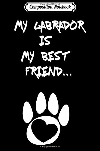Composition Notebook: My Labrador Is My Best Friend T Journal/Notebook Blank Lined Ruled 6x9 100 Pages