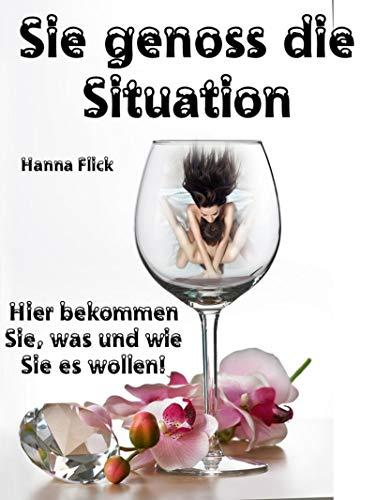 Sie genoss die Situation: Manche mögens`s heiß. Hier bekommen Sie, was und wie Sie es wollen! (German Edition)