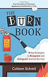 The Burn Book - 8 Key Strategies to Recognize and Extinguish Teacher Burnout