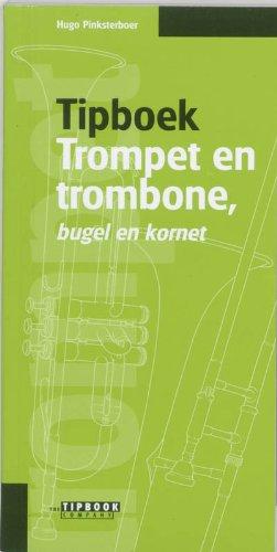 Tipboek trompet en trombone, bugel en kornet: handig, helder geschreven en bij de tijd : het naslagwerk voor beginnende en gevorderde koperblazers, inclusief woordenboek
