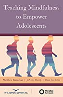 Teaching Mindfulness to Empower Adolescents (Norton Books in Education)