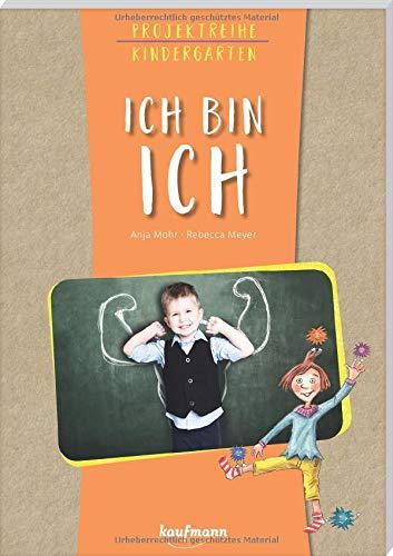 Projektreihe Kindergarten - Ich bin ich (Projektreihe Kindergarten / Projekte für Kindergarten und Kita)