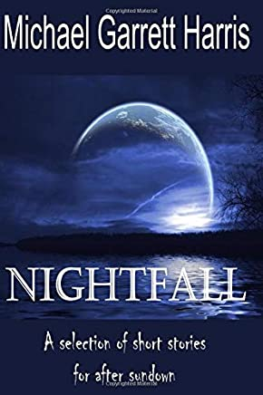 Nightfall: A collection of short stories for reading after sundown