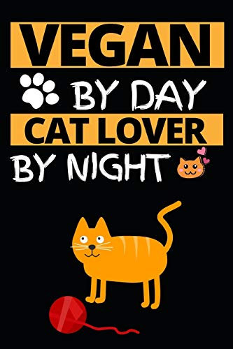 """Vegan By Day Cat Lover By Night: Funny Vegan Notebook/Journal (6"""" X 9"""") Gift For Christmas Or Birthday"""