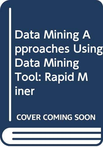 Data Mining Approaches Using Data Mining Tool: Rapid Miner