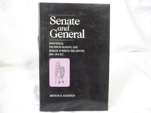 Senate and General: Individual Decision-Making and Roman Foreign Relations, 264-194 B.C.