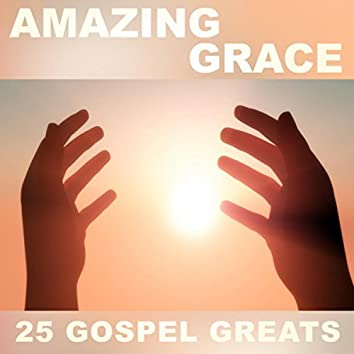 Amazing Grace - 25 Gospel Greats