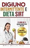 digiuno intermittente e dieta sirt: -2 libri in 1- - digiuno intermittente e dieta sirt. ( edizione gennaio 2021)