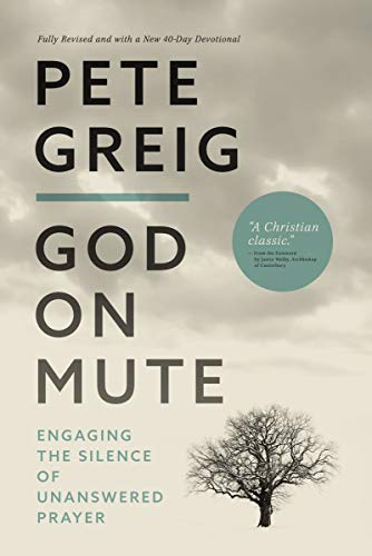 Compare Textbook Prices for God on Mute: Engaging the Silence of Unanswered Prayer  ISBN 9780310114635 by Greig, Pete