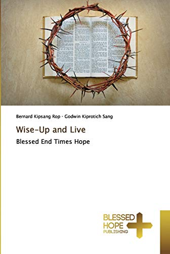 Wise-Up and Live: Blessed End Times Hope
