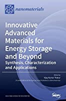 Innovative Advanced Materials for Energy Storage and Beyond: Synthesis, Characterization and Applications
