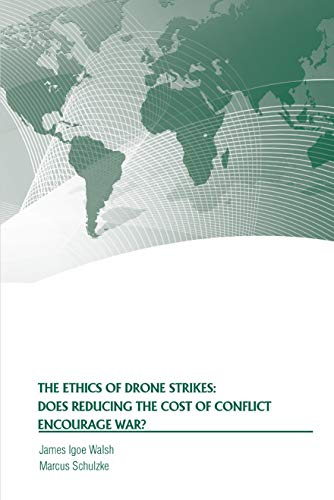 The Ethics of Drone Strikes: Does Reducing the Cost of Conflict Encourage War? (English Edition)