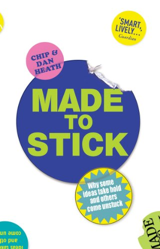 Made to Stick: Why some ideas take hold and others come unstuck (English Edition)