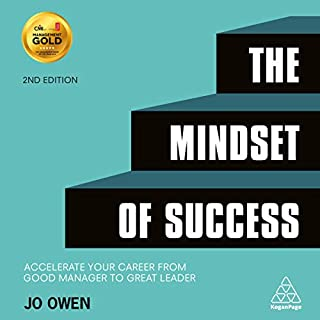 The Mindset of Success     Accelerate Your Career From Good Manager to Great Leader              By:                                                                                                                                 Jo Owen                               Narrated by:                                                                                                                                 Richard Lydon                      Length: 8 hrs and 47 mins     Not rated yet     Overall 0.0